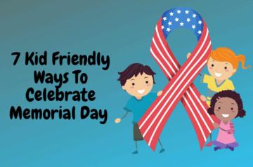 7 Kid Friendly Ways To Celebrate Memorial Day