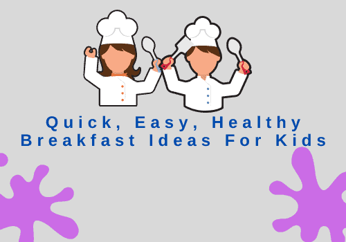 Quick, Easy, Healthy Breakfast Ideas For Kids